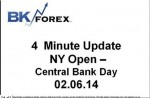 BK VIDEO 4 Minute Update NY Open – Central Bank Day 02.06.14