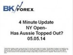 BK VIDEO – 4 Minute Update NY Open- Has Aussie Topped Out? 05.05.14