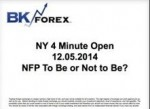 BK VIDEO NY 4 Minute Open 12.05.2014 NFP To Be or Not to Be?