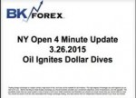 BK VIDEO NY Open 4 Minute Update 3.26.2015 Oil Ignites Dollar Dives