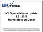 BK VIDEO NY Open 4 Minute Update 3.31.2015 Market Bets on Dollar