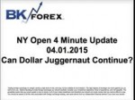 BK VIDEO NY Open 4 Minute Update 04.01.2015 Can Dollar Juggernaut Continue?
