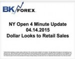 BK VIDEO NY Open 4 Minute Update 04.14.2015 Dollar Looks to Retail Sales