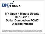 BK VIDEO NY Open 4 Minute Update 06.18.2015 Dollar Dumped on FOMC Disappointment
