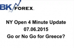 NY Open 4 Minute Update 07.06.2015 Go or No Go for Greece?