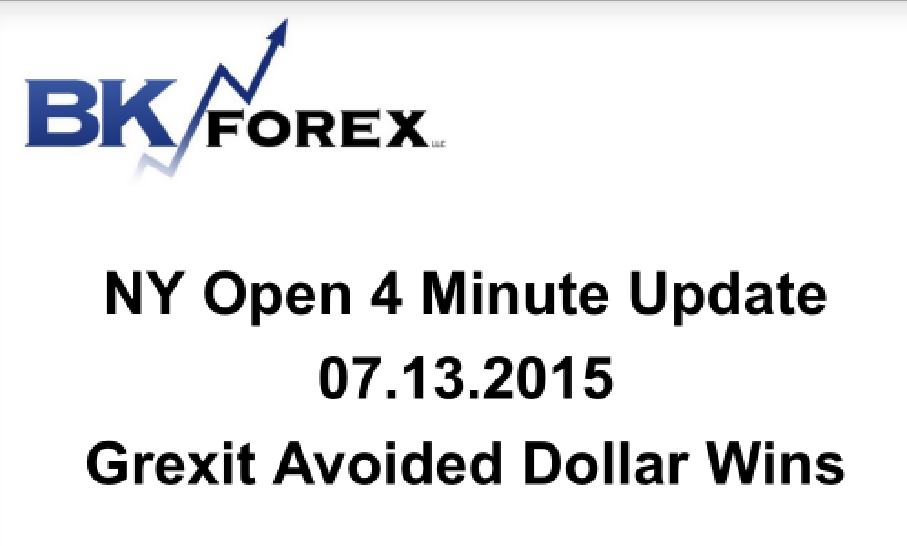 BK VIDEO NY Open 4 Minute Update 07.13.2015 Grexit Avoided Dollar Wins