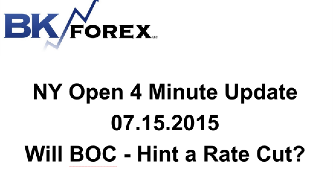 BK VIDEO NY Open 4 Minute Update 07.15.2015 Will BOC – Hint a Rate Cut?