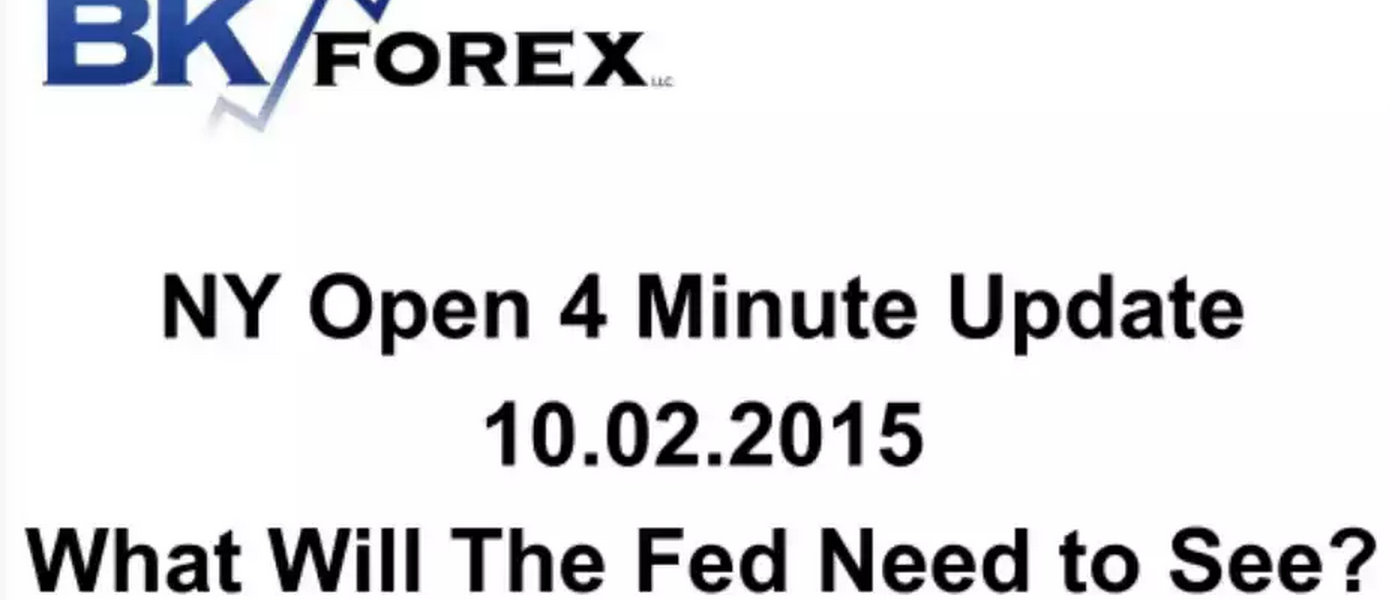 BK VIDEO NY Open 4 Minute Update 10.02.2015 What Will The Fed Need to See?