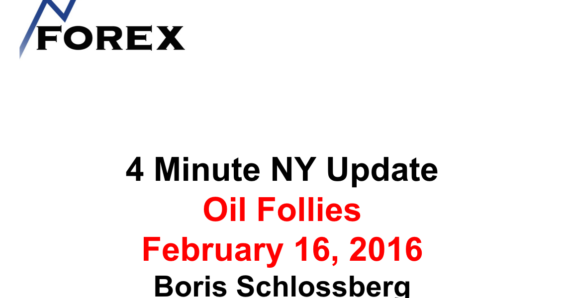 4 Minute NY Update Oil Follies February 16, 2016