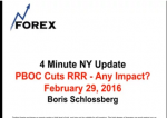 4 Minute NY Update PBOC Cuts RRR – Any Impact? February 29, 2016