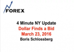 4 Minute NY Update Dollar Finds a Bid March 23, 2016