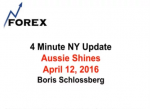 4 Minute NY Update Aussie Shines April 12, 2016