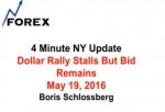 4 Minute NY Update Dollar Rally Stalls But Bid Remains May 19, 2016