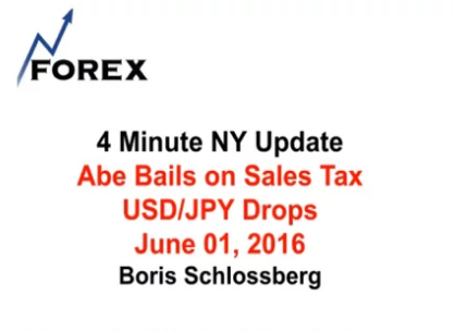 4 Minute NY Update Abe Bails on Sales Tax USD/JPY Drops June 01, 2016