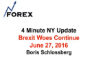 4 Minute NY Update Brexit Woes Continue  June 27, 2016