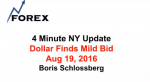 4 Minute NY Update Dollar Finds Mild Bid  Aug 19, 2016