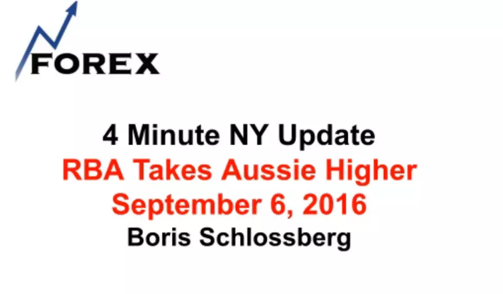4 Minute NY Update RBA Takes Aussie Higher September 6, 2016