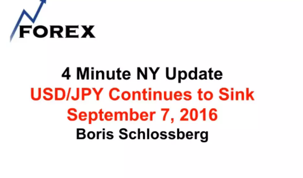 4 Minute NY Update USD/JPY Continues to Sink September 7, 2016