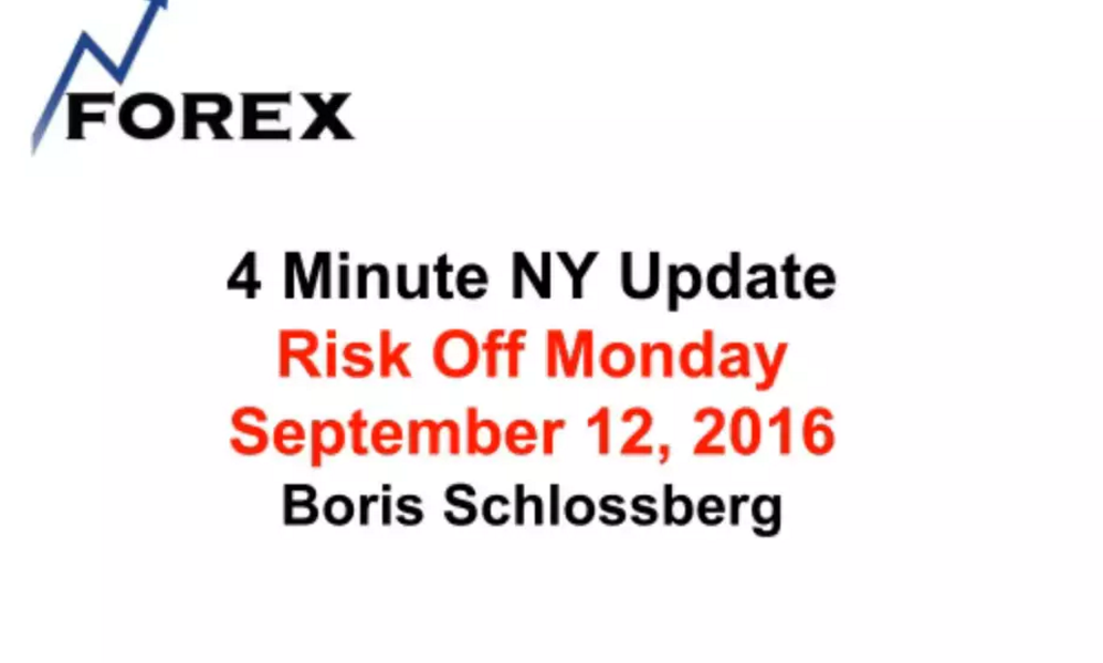 4 Minute NY Update Risk Off Monday September 12, 2016