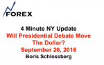 4 Minute NY Update Will Presidential Debate Move The Dollar? September 26, 2016