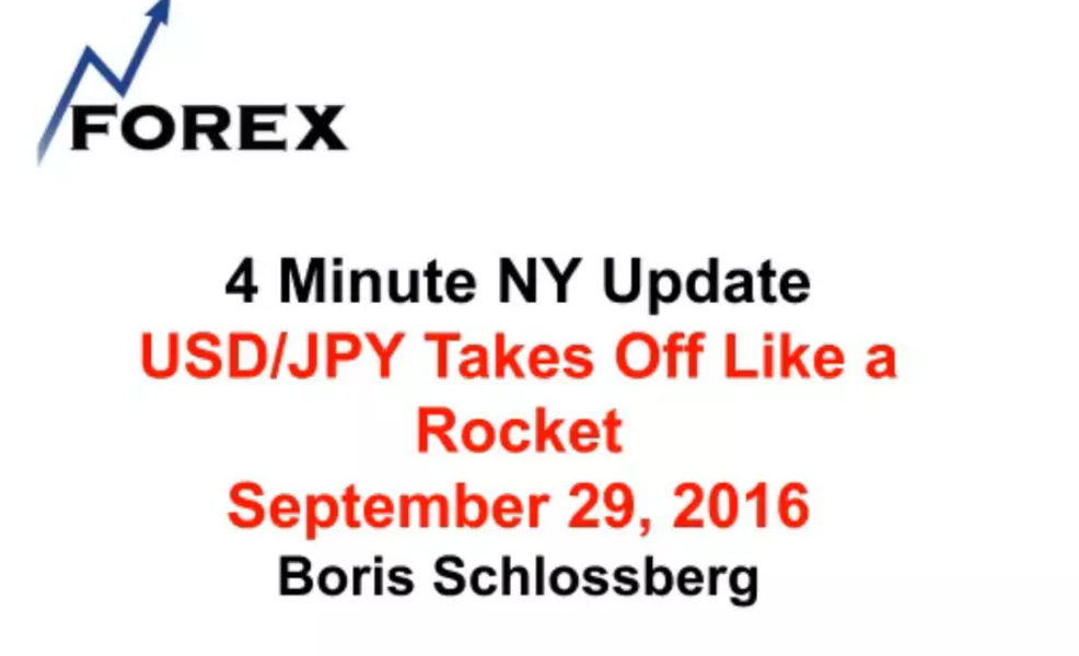 4 Minute NY Update USD/JPY Takes Off Like a Rocket September 29, 2016
