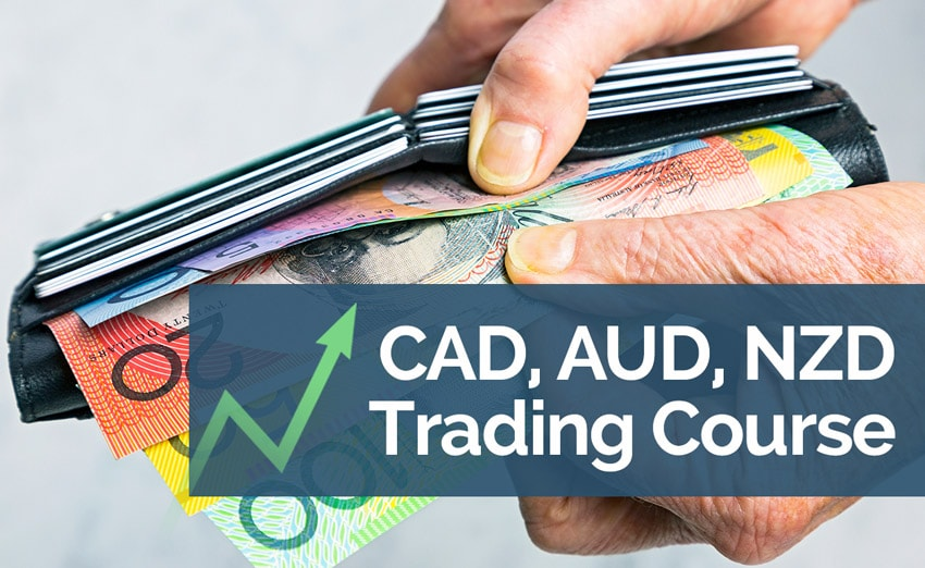 CAD, AUD, NZD Trading Course