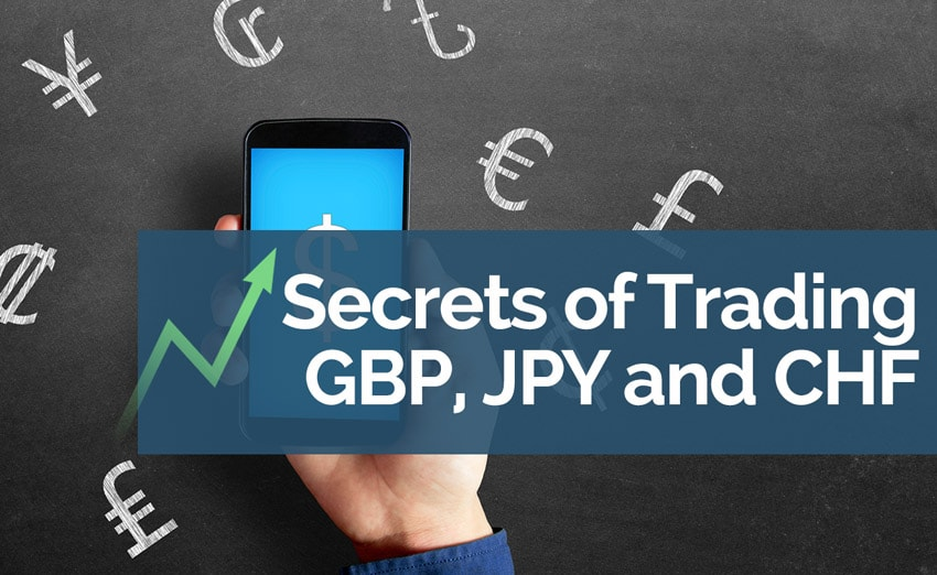 Secrets of Trading GBP, JPY and CHF